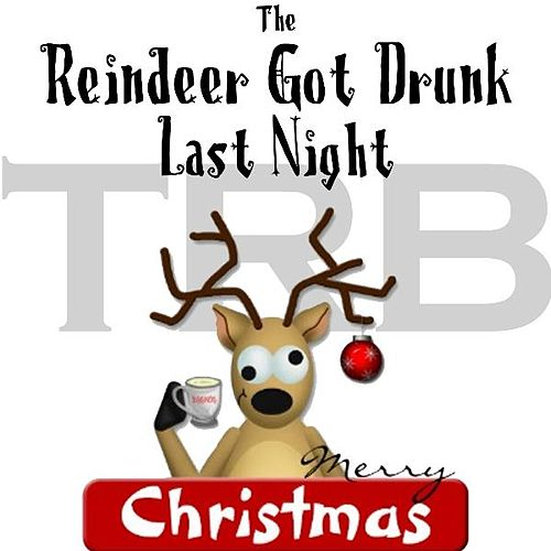 Play & Download The Reindeer Got Drunk Last Night (feat. Tobacco Rd Band) by Eric Durrance | Napster