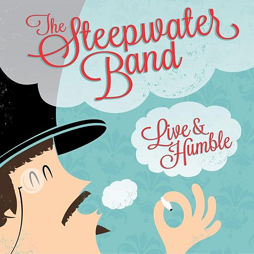 Play & Download Live & Humble by The Steepwater Band | Napster