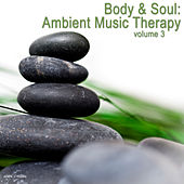 Play & Download Body & Soul - Ambient Music Therapy, Vol. 3 by Various Artists | Napster