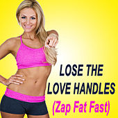 Play & Download Lose the Love Handles (Zap Fat Fast!) (The Best Music for Aerobics, Pumpin' Cardio Power, Plyo, Exercise, Steps, Barré, Curves, Sculpting, Abs, Butt, Lean, Twerk, Slim Down Fitness Workout) by Various Artists | Napster