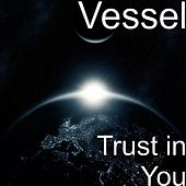 Play & Download Trust in You by Vessel | Napster