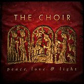 Play & Download Peace, Love and Light by The Choir (3) | Napster