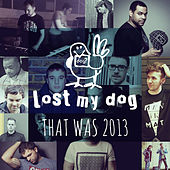 Play & Download That Was 2013: Lost My Dog Records by Various Artists | Napster