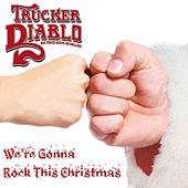 Play & Download We're Gonna Rock This Christmas by Trucker Diablo | Napster