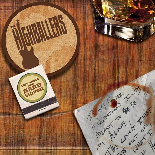 Play & Download Soft Music and Hard Liquor by The Highballers | Napster