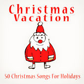 Christmas Vacation (50 Christmas Songs for Holidays) von Various Artists