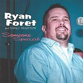 Play & Download Someone Special by Ryan Foret and Foret Tradition | Napster