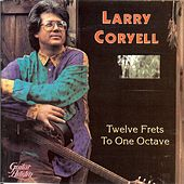 Play & Download Twelve Frets To One Octave by Larry Coryell | Napster