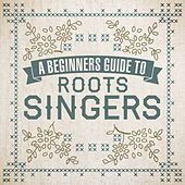Play & Download A Beginners Guide To Roots Singers by Various Artists | Napster