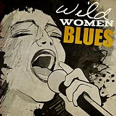 Play & Download Wild Women Blues by Various Artists | Napster