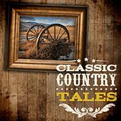 Play & Download Classic Country Tales by Various Artists | Napster
