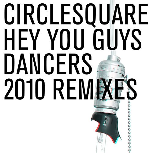 Play & Download Hey You Guys/Dancers 2010 Remixes by Circlesquare | Napster
