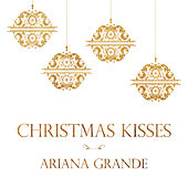 Christmas Kisses by Ariana Grande