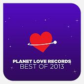 Play & Download Planet Love Records - Best Of 2013 by Various Artists | Napster