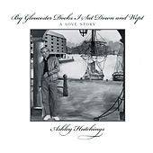 Play & Download By Gloucester Docks I Sat Down and Wept by Ashley Hutchings | Napster