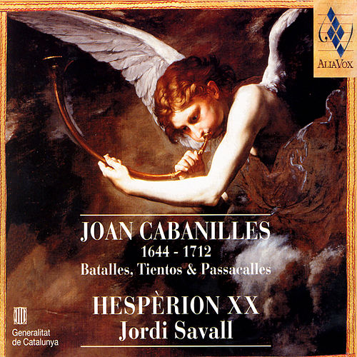Play & Download Joan Cabanilles: Batalles, Tientos & Passacalles by Hespèrion XX|Jordi Savall | Napster