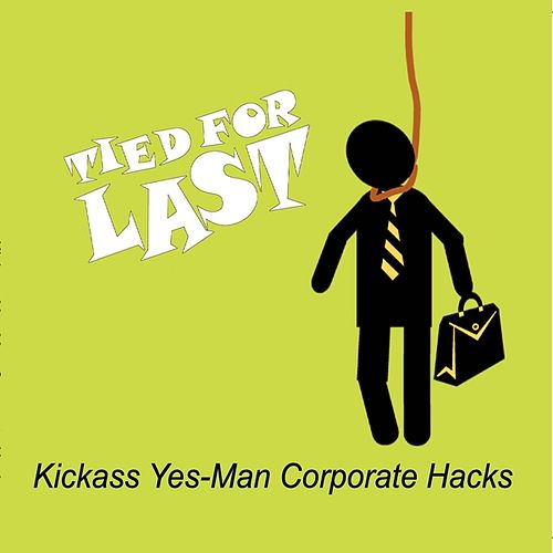 Kickass Yes-Man Corporate Hacks by Tied For Last