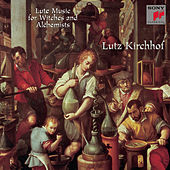 Play & Download Lute Music for Witches and Alchemists by Lutz Kirchhof | Napster