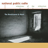 Play & Download NPR Milestones of the Millennium: The Renaissance in Music by Various Artists | Napster