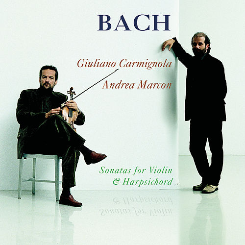 Bach: Sonatas for Violin and Harpsicord by Andrea Marcon; Giuliano Carmignola