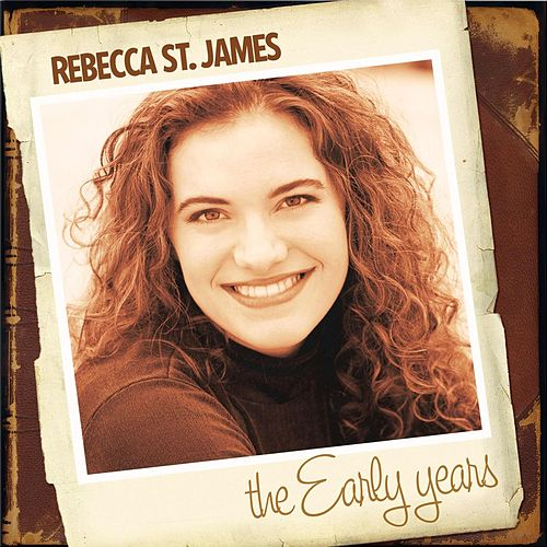 Play & Download The Early Years by Rebecca St. James | Napster