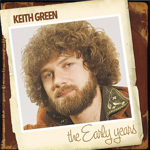 The Early Years by Keith Green