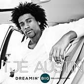 Dreamin' Big (Deluxe Edition) by Tje Austin