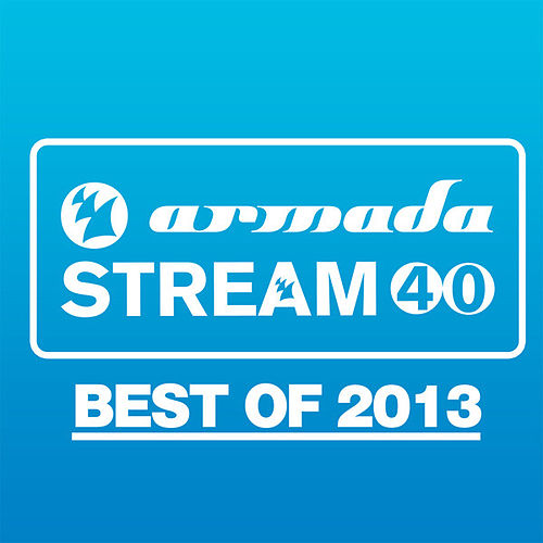 Play & Download Armada Stream 40 - Best Of 2013 by Various Artists | Napster