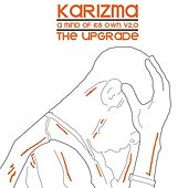 Play & Download A Mind Of Its Own V2.0 - The Upgrade by Karizma | Napster