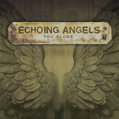 Play & Download You Alone by Echoing Angels | Napster