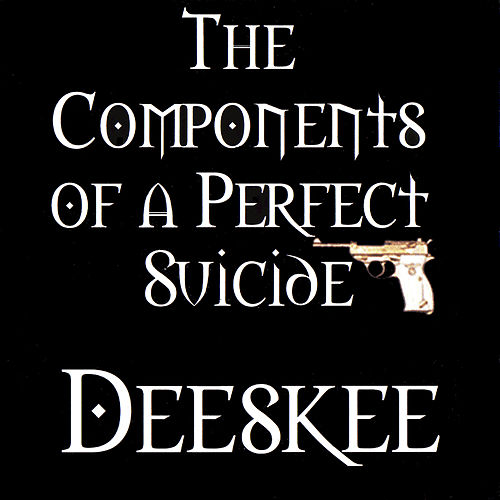The Components Of A Perfect Suicide by Deeskee