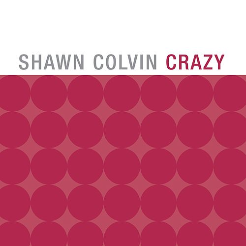 Play & Download Crazy by Shawn Colvin | Napster