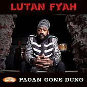 Pagan Gone Dung by Lutan Fyah