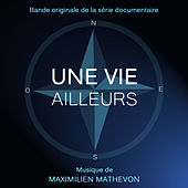Play & Download Une vie ailleurs (Bande originale du documentaire) by Maximilien Mathevon | Napster