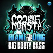 Blame It on the Dog / Big Booty Bass by Cookie Monsta