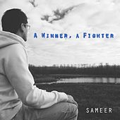 A Winner, A Fighter by Sameer