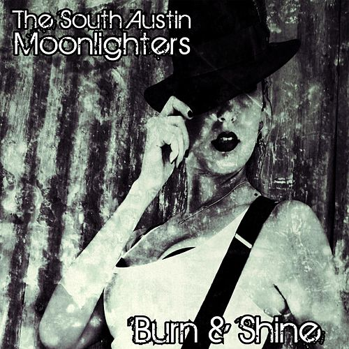 Play & Download Burn & Shine by The South Austin Moonlighters | Napster