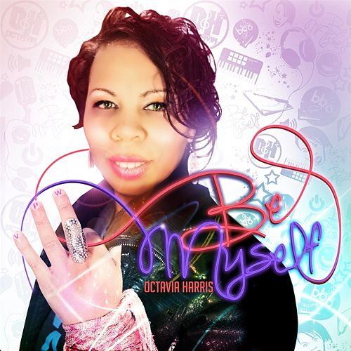 Play & Download Be Myself by Octavia Harris | Napster