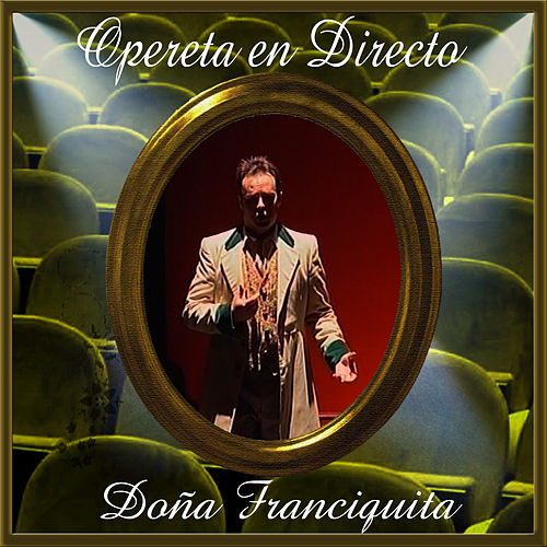 Play & Download Opereta en Directo: Doña Francisquita by Coro del Festival de Ópera de las Palmas de Gran Canaria | Napster