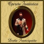 Play & Download Opereta Fantástica: Doña Francisquita by Coro Festival de Ópera de las Palmas de Gran Canaria | Napster