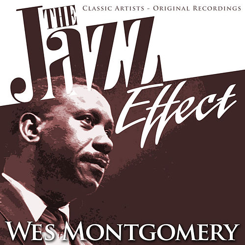 Play & Download The Jazz Effect - Wes Montgomery by Wes Montgomery | Napster
