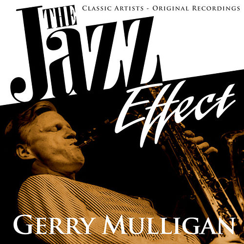 Play & Download The Jazz Effect - Gerry Mulligan by Gerry Mulligan | Napster