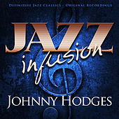 Jazz Infusion - Johnny Hodges by Johnny Hodges