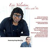 Play & Download Alone With You (feat. Greg Manning) by eric valentine | Napster