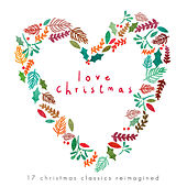 Play & Download Love Chrismas - 17 Christmas Classics Reimagined by Various Artists | Napster
