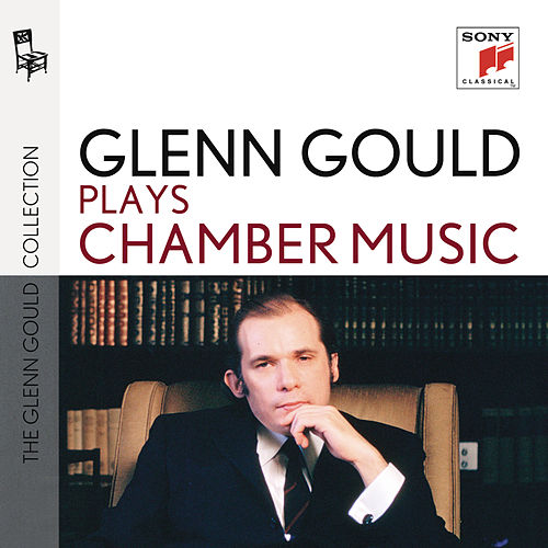 Glenn Gould & Chamber Music by Various Artists
