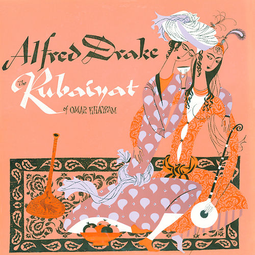 Play & Download The Rubáiyát and Sohrab & Rustum by Alfred Drake | Napster