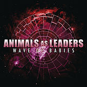 Wave of Babies by Animals As Leaders