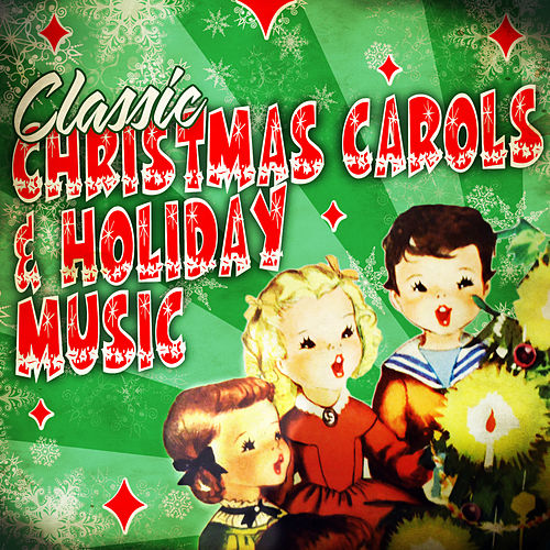 Play & Download Classic Christmas Carols & Holiday Music by Various Artists | Napster