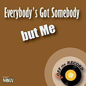 Everybody's Got Somebody but Me by Off the Record